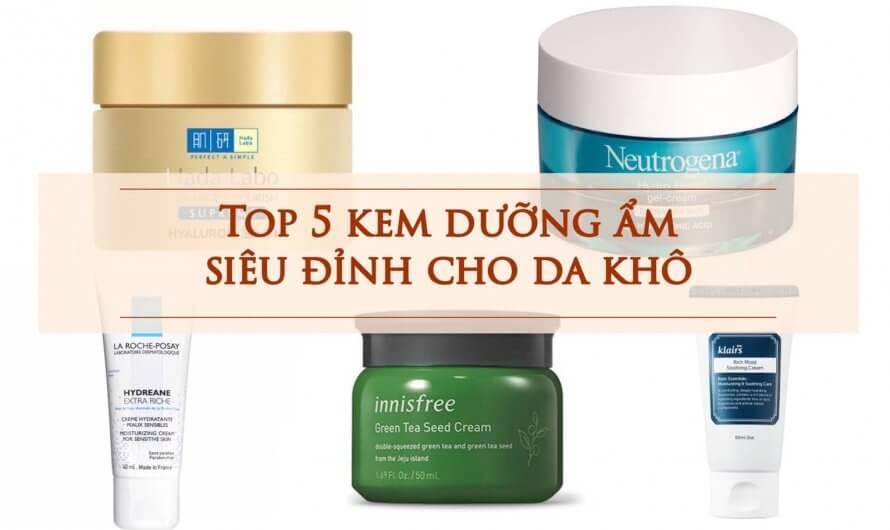 TOP 5 Kem Dưỡng Ẩm Siêu Đỉnh Cho Da Khô Được Ưa Chuộng Nhất
